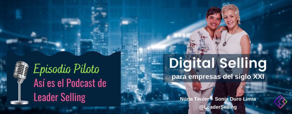 Leaderselling - Episodio Piloto: Digital Selling para empresas del siglo XXI