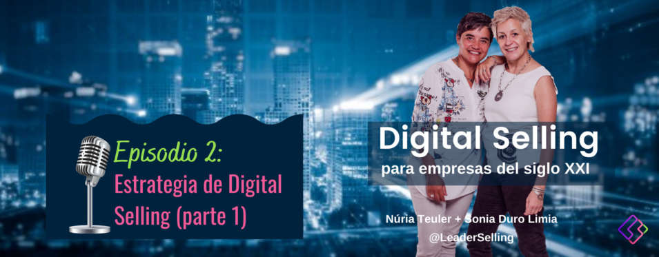 Leaderselling - Episodio 2: Estrategia de Digital Selling (parte 1)