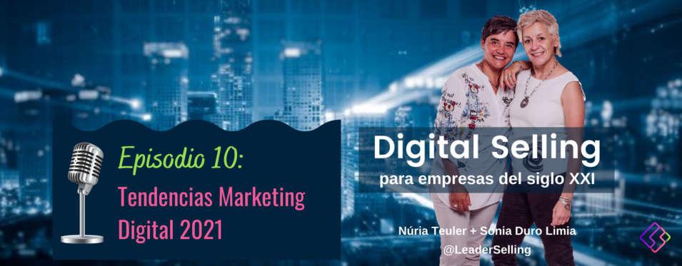 Leaderselling - Episodio 10. Tendencias de marketing digital para 2021